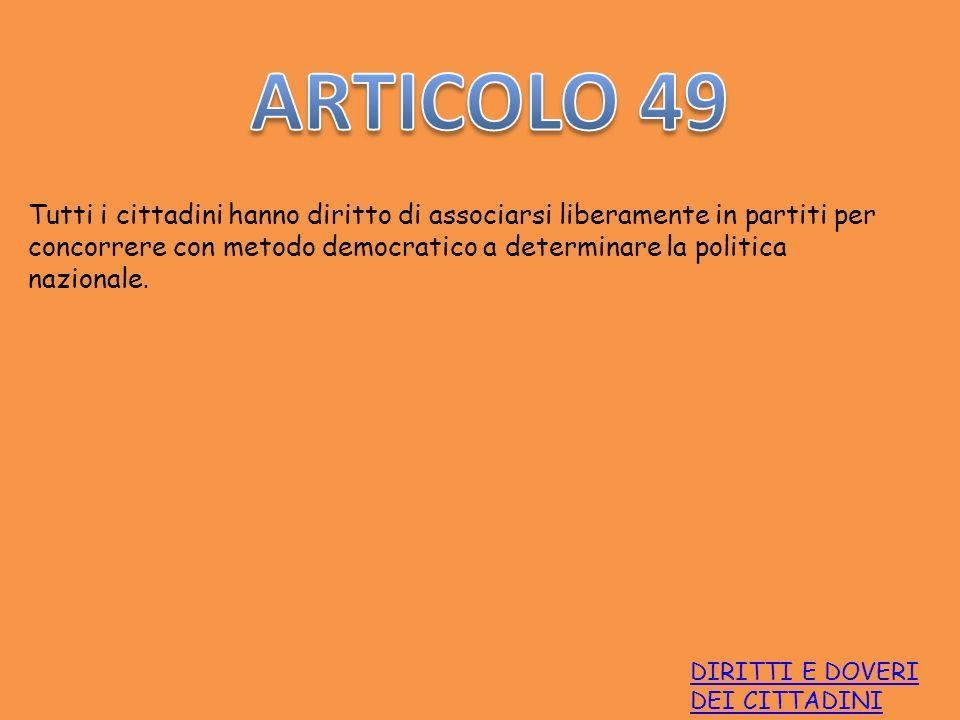DIRITTI E DOVERI DEI CITTADINI Tutti i cittadini hanno diritto di associarsi liberamente in partiti per concorrere con metodo democratico a determinar