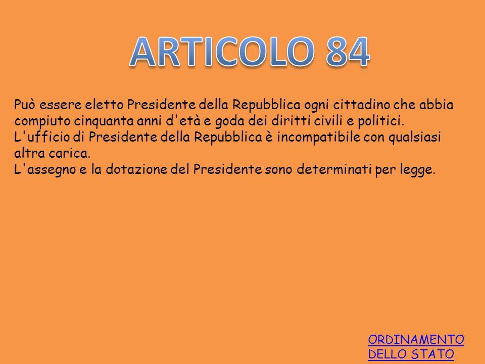 ORDINAMENTO DELLO STATO Può essere eletto Presidente della Repubblica ogni cittadino che abbia compiuto cinquanta anni d'età e goda dei diritti civili