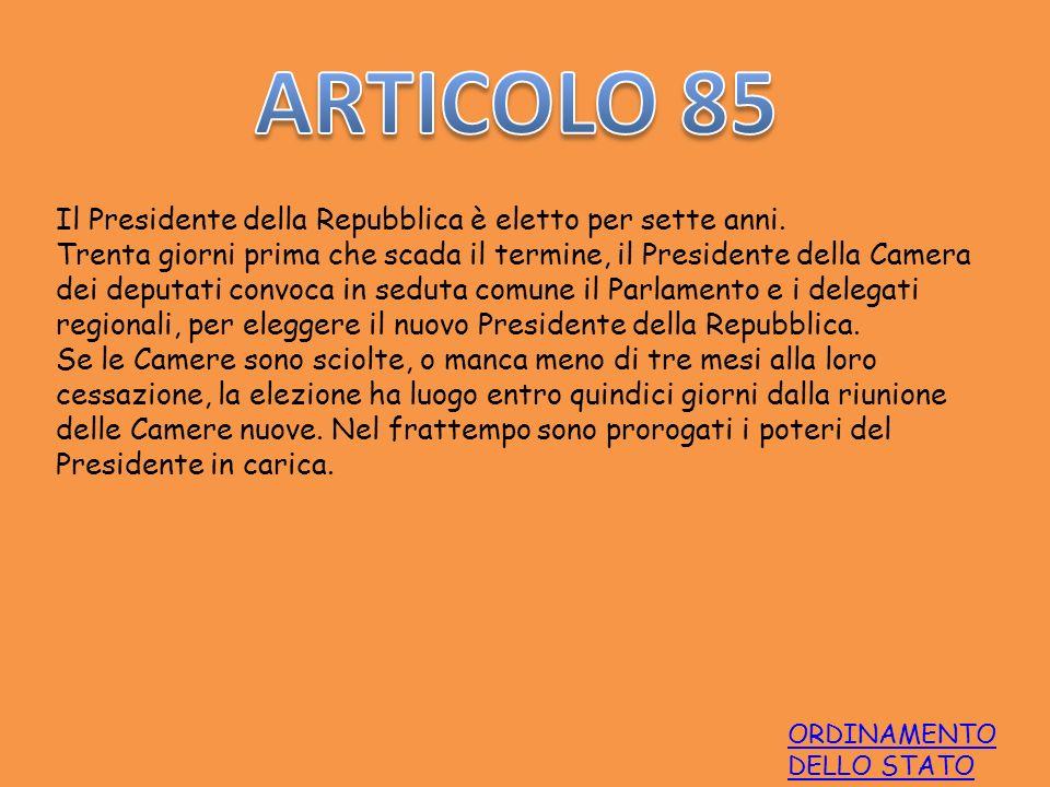 ORDINAMENTO DELLO STATO Il Presidente della Repubblica è eletto per sette anni. Trenta giorni prima che scada il termine, il Presidente della Camera d