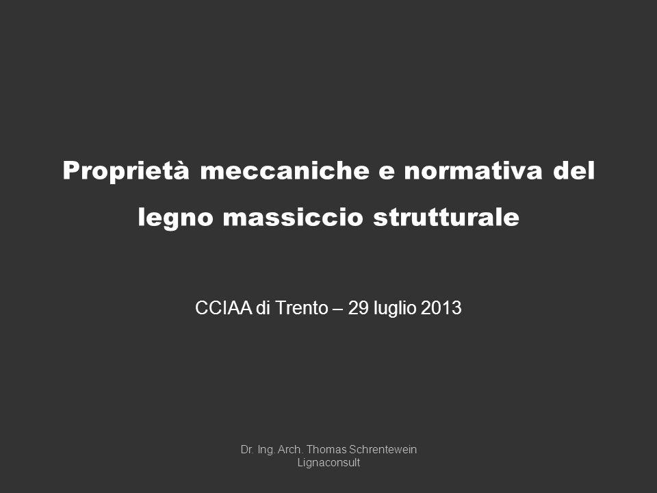 Proprietà meccaniche e normativa del legno massiccio strutturale CCIAA di Trento – 29 luglio 2013 Dr. Ing. Arch. Thomas Schrentewein Lignaconsult