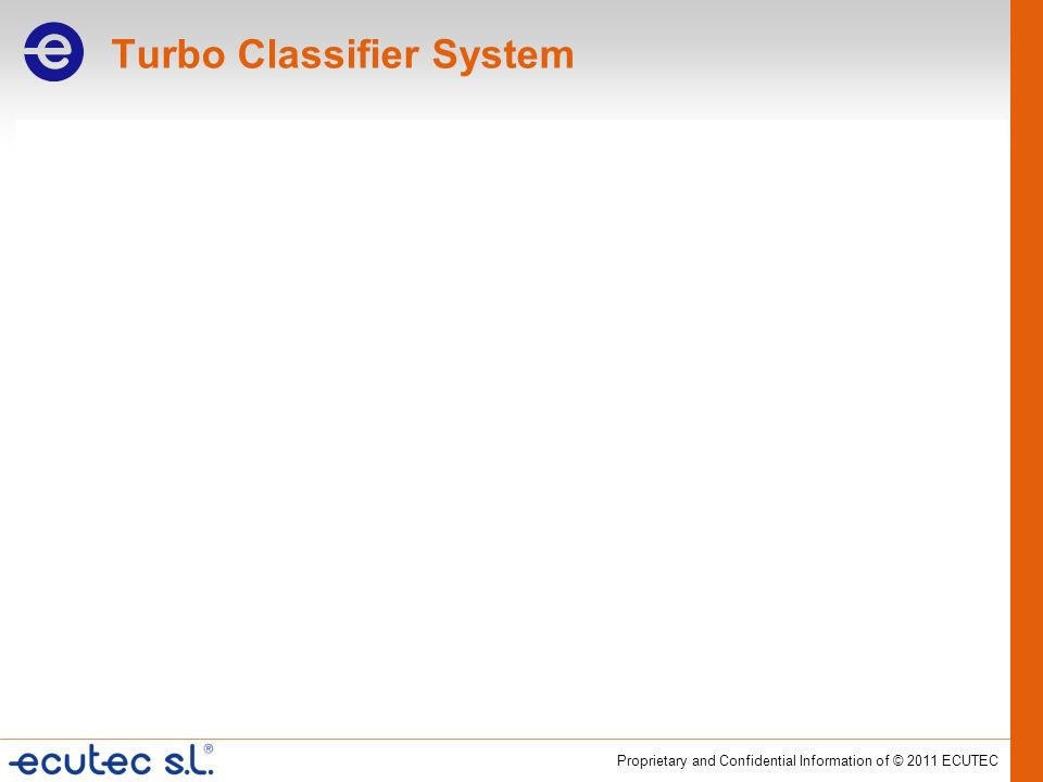 Proprietary and Confidential Information of © 2011 ECUTEC Turbo Classifier System