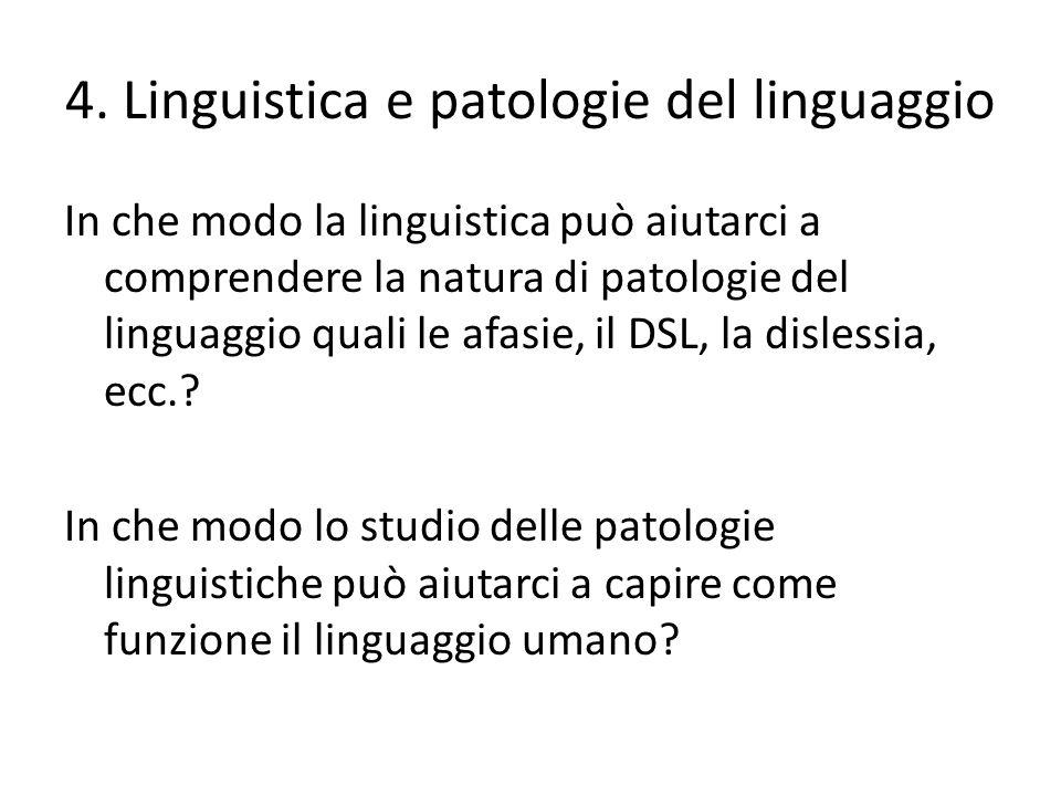 4. Linguistica e patologie del linguaggio In che modo la linguistica può aiutarci a comprendere la natura di patologie del linguaggio quali le afasie,