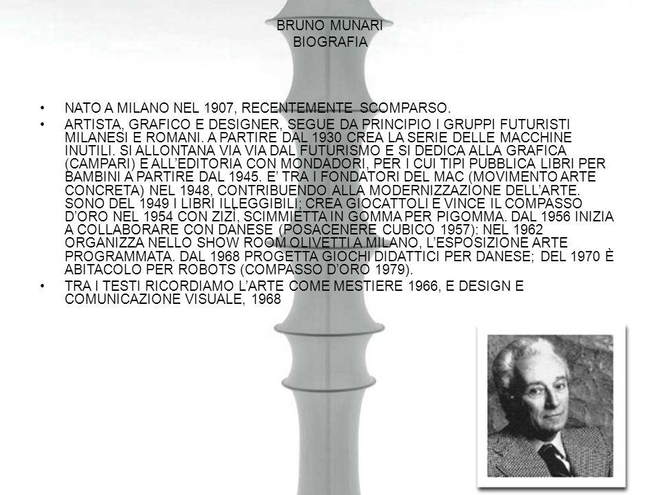 BRUNO MUNARI BIOGRAFIA NATO A MILANO NEL 1907, RECENTEMENTE SCOMPARSO. ARTISTA, GRAFICO E DESIGNER, SEGUE DA PRINCIPIO I GRUPPI FUTURISTI MILANESI E R