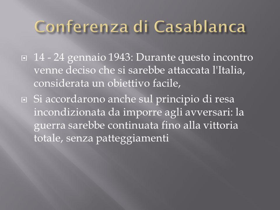 14 - 24 gennaio 1943: Durante questo incontro venne deciso che si sarebbe attaccata l'Italia, considerata un obiettivo facile, Si accordarono anche su