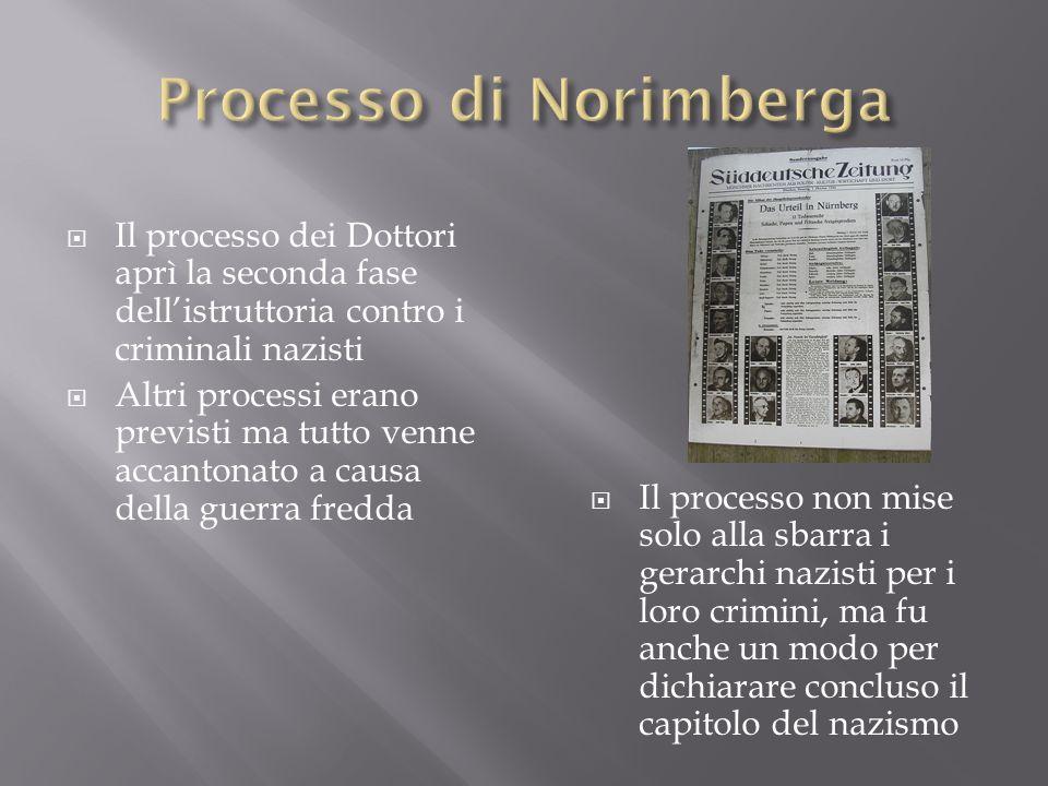 Il processo dei Dottori aprì la seconda fase dellistruttoria contro i criminali nazisti Altri processi erano previsti ma tutto venne accantonato a cau