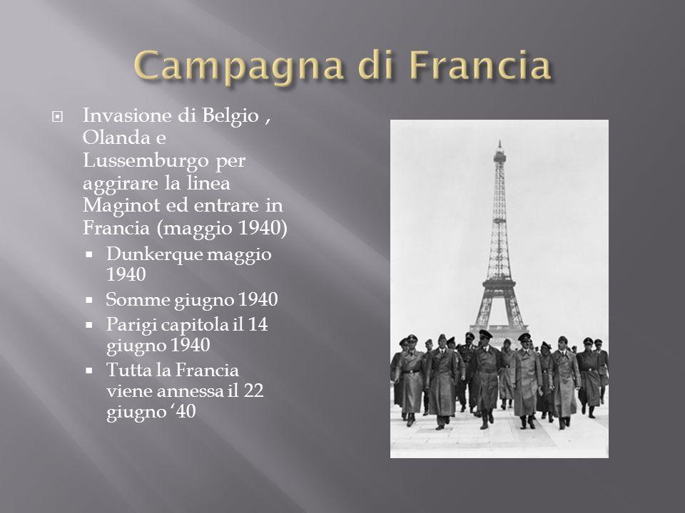 Invasione di Belgio, Olanda e Lussemburgo per aggirare la linea Maginot ed entrare in Francia (maggio 1940) Dunkerque maggio 1940 Somme giugno 1940 Pa