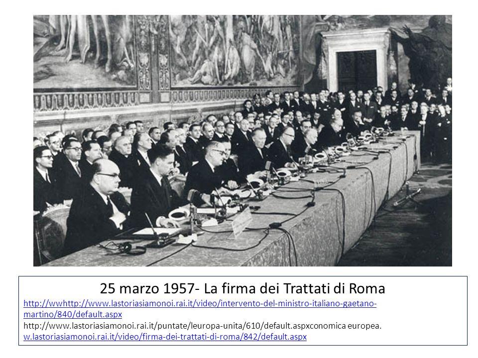 25 marzo 1957- La firma dei Trattati di Roma http://wwhttp://www.lastoriasiamonoi.rai.it/video/intervento-del-ministro-italiano-gaetano- martino/840/d