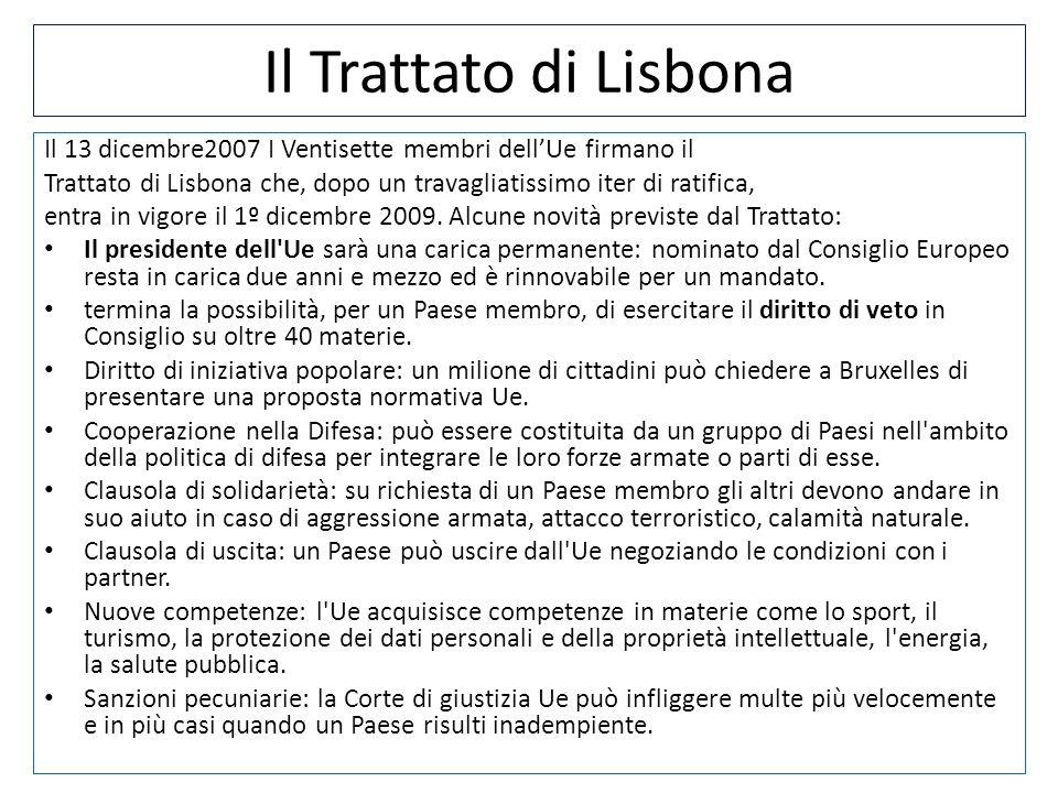 Il Trattato di Lisbona Il 13 dicembre2007 I Ventisette membri dellUe firmano il Trattato di Lisbona che, dopo un travagliatissimo iter di ratifica, en