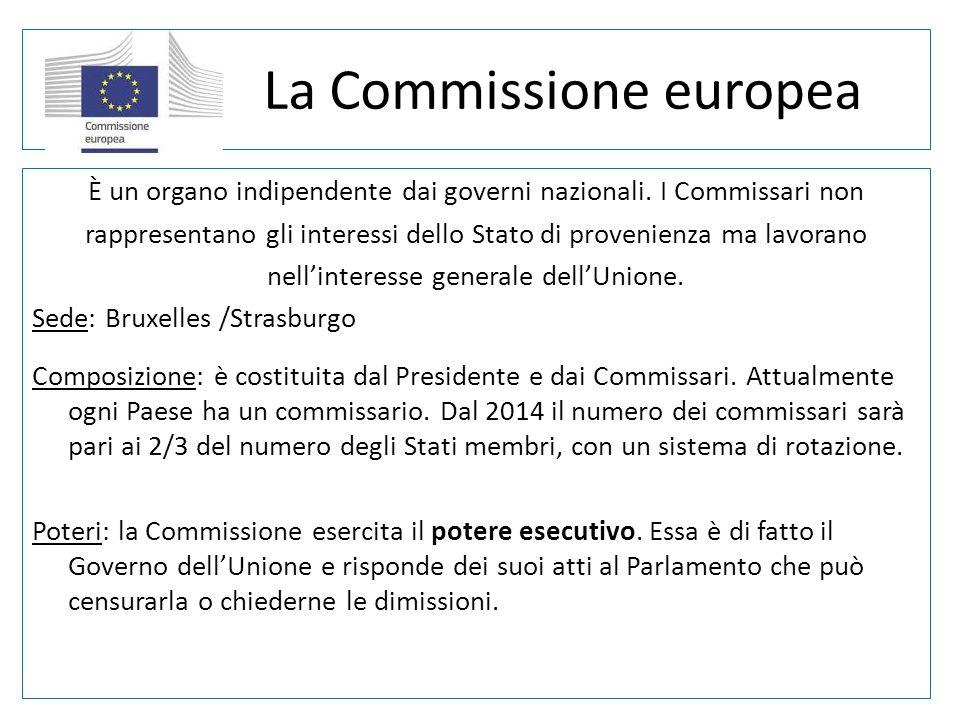 La Commissione europea È un organo indipendente dai governi nazionali. I Commissari non rappresentano gli interessi dello Stato di provenienza ma lavo