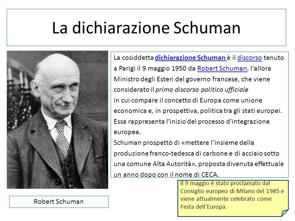 La dichiarazione Schuman La cosiddetta dichiarazione Schuman è il discorso tenutodichiarazione Schuman discorso a Parigi il 9 maggio 1950 da Robert Sc