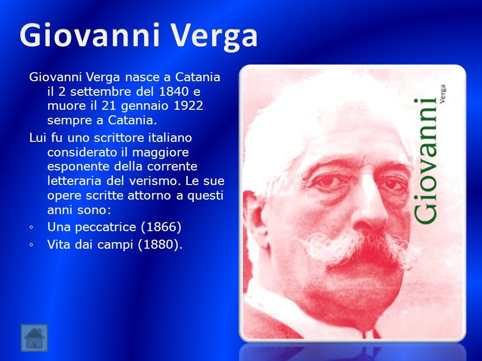 Giovanni Verga nasce a Catania il 2 settembre del 1840 e muore il 21 gennaio 1922 sempre a Catania. Lui fu uno scrittore italiano considerato il maggi