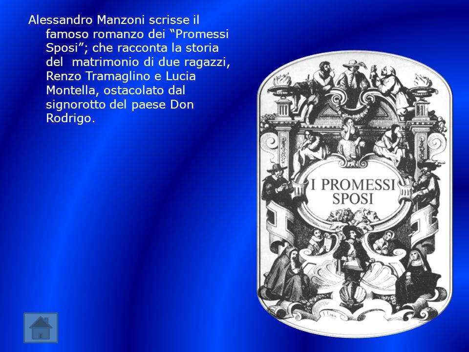 Alessandro Manzoni scrisse il famoso romanzo dei Promessi Sposi; che racconta la storia del matrimonio di due ragazzi, Renzo Tramaglino e Lucia Montel