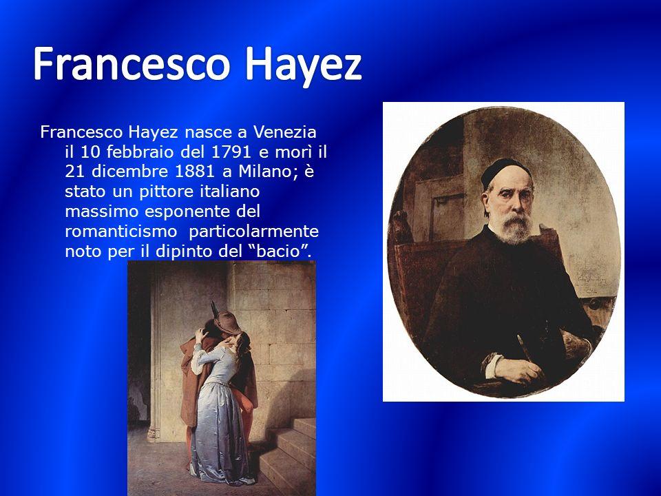 Francesco Hayez nasce a Venezia il 10 febbraio del 1791 e morì il 21 dicembre 1881 a Milano; è stato un pittore italiano massimo esponente del romanti