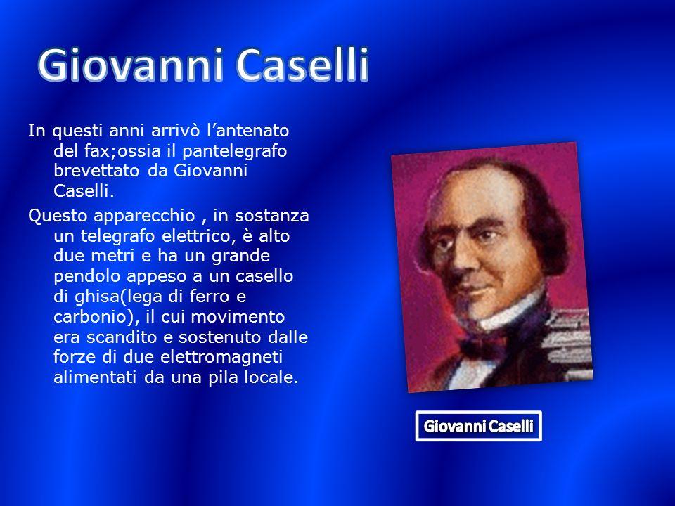 In questi anni arrivò lantenato del fax;ossia il pantelegrafo brevettato da Giovanni Caselli. Questo apparecchio, in sostanza un telegrafo elettrico,