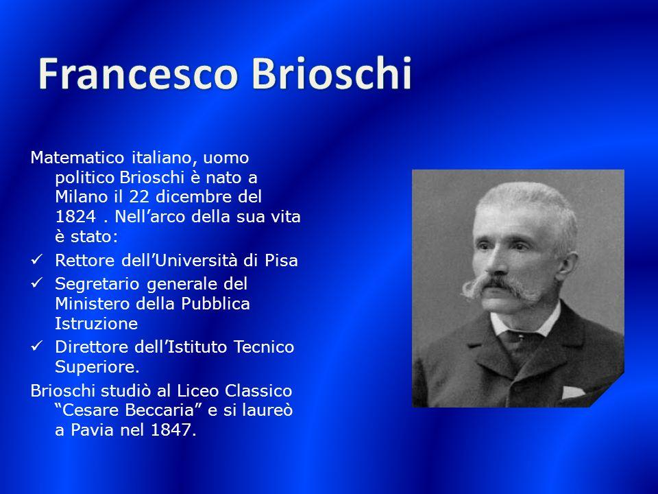 Matematico italiano, uomo politico Brioschi è nato a Milano il 22 dicembre del 1824. Nellarco della sua vita è stato: Rettore dellUniversità di Pisa S