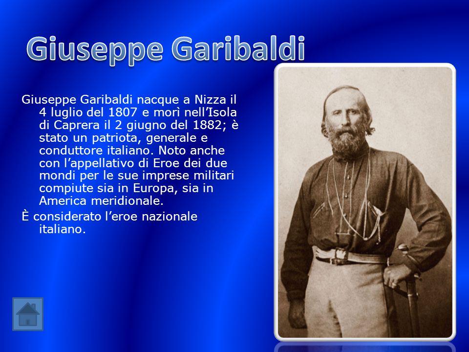 Giuseppe Garibaldi nacque a Nizza il 4 luglio del 1807 e morì nellIsola di Caprera il 2 giugno del 1882; è stato un patriota, generale e conduttore it