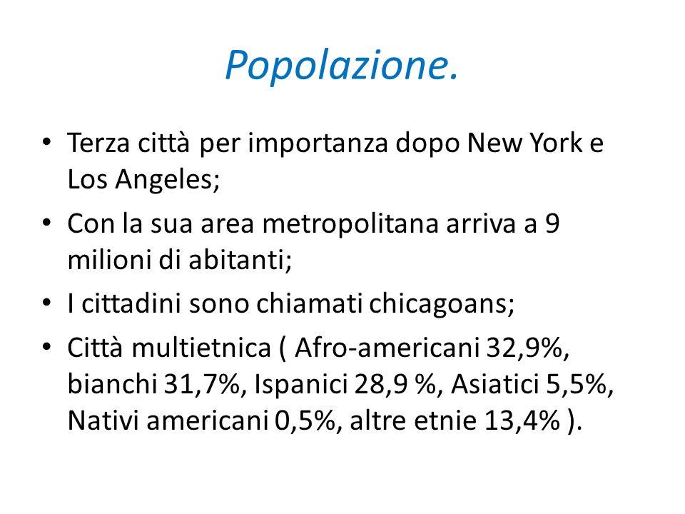 Popolazione. Terza città per importanza dopo New York e Los Angeles; Con la sua area metropolitana arriva a 9 milioni di abitanti; I cittadini sono ch