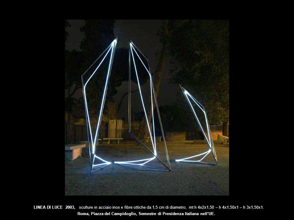 LINEA DI LUCE 2003, sculture in acciaio inox e fibre ottiche da 1,5 cm di diametro, mt h 4x2x1,50 – h 4x1,50x1 – h 3x1,50x1. Roma, Piazza del Campidog