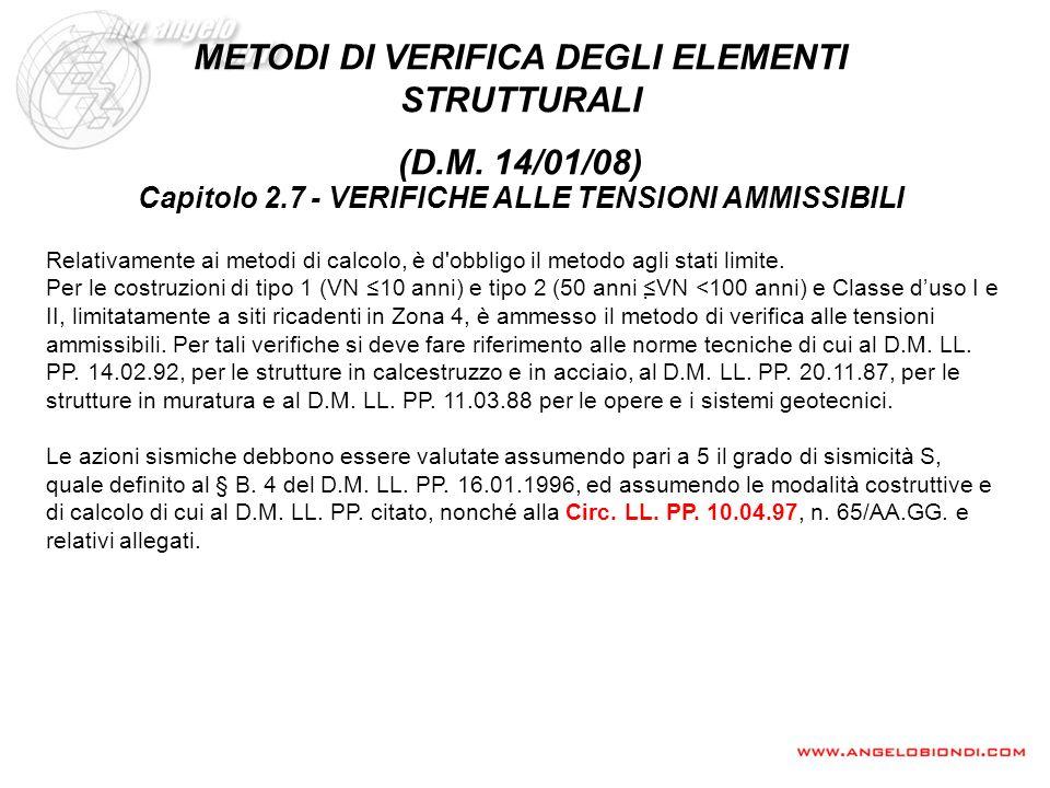 METODI DI VERIFICA DEGLI ELEMENTI STRUTTURALI (D.M. 14/01/08) Capitolo 2.7 - VERIFICHE ALLE TENSIONI AMMISSIBILI Relativamente ai metodi di calcolo, è