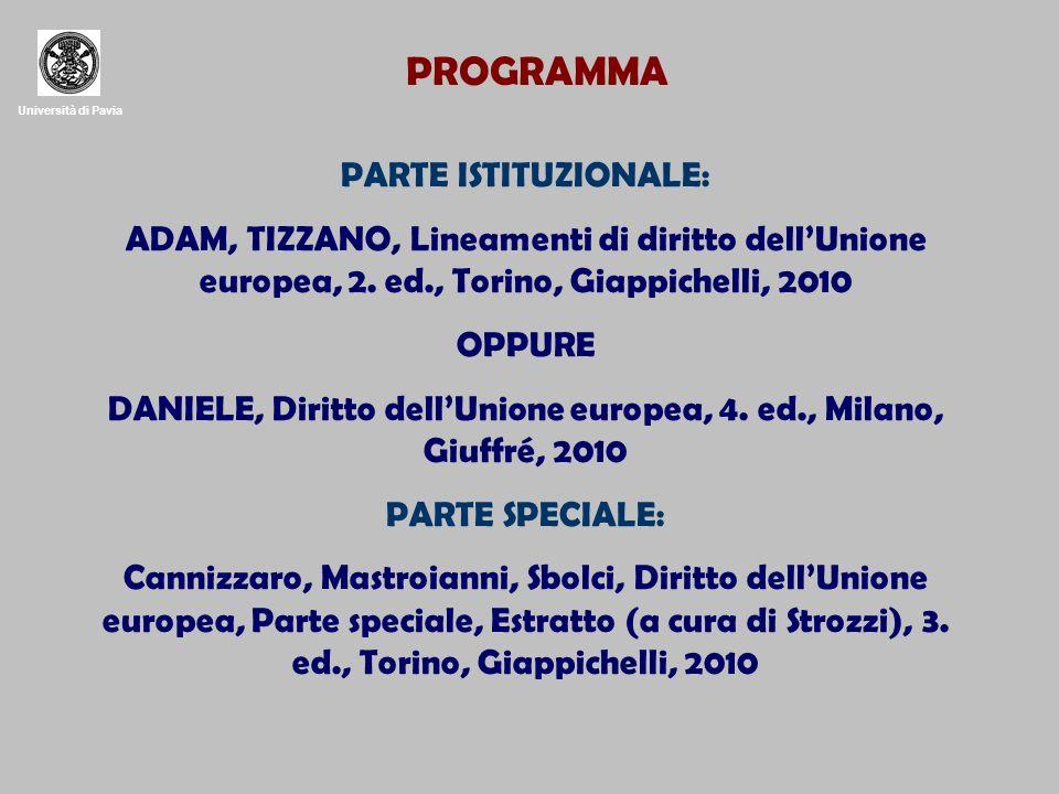 Università di Pavia PARTE ISTITUZIONALE: ADAM, TIZZANO, Lineamenti di diritto dellUnione europea, 2. ed., Torino, Giappichelli, 2010 OPPURE DANIELE, D