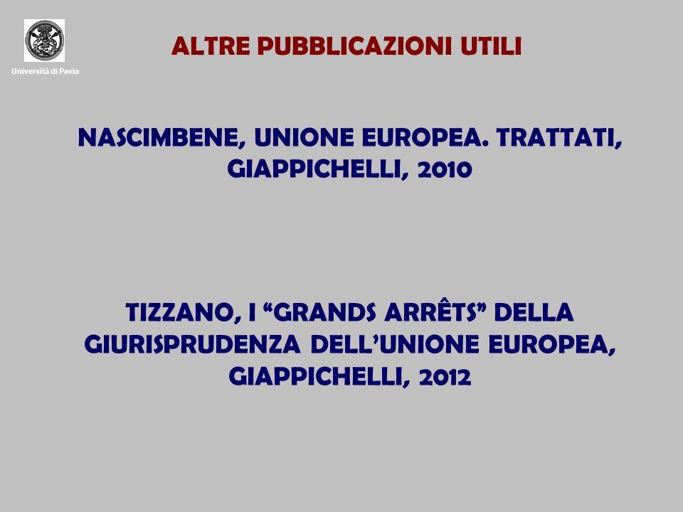 Università di Pavia ALTRE PUBBLICAZIONI UTILI NASCIMBENE, UNIONE EUROPEA. TRATTATI, GIAPPICHELLI, 2010 TIZZANO, I GRANDS ARRÊTS DELLA GIURISPRUDENZA D