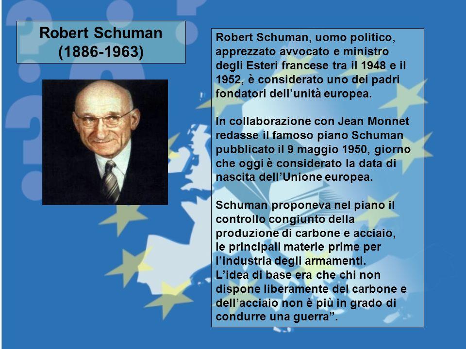Robert Schuman (1886-1963) Robert Schuman, uomo politico, apprezzato avvocato e ministro degli Esteri francese tra il 1948 e il 1952, è considerato un