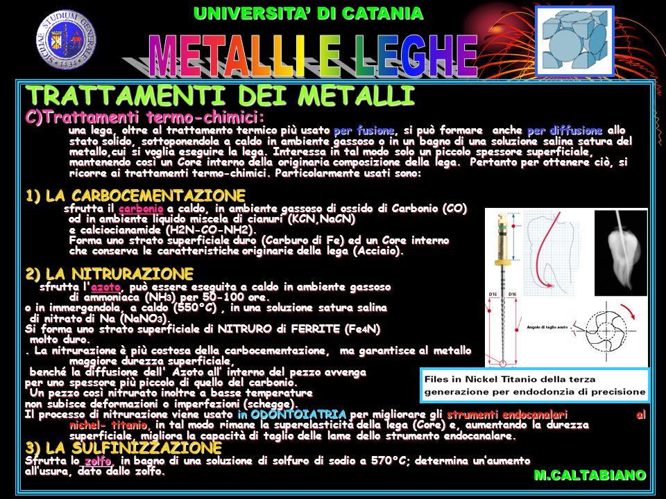 UNIVERSITA DI CATANIA TRATTAMENTI DEI METALLI C)Trattamenti termo-chimici: una lega, oltre al trattamento termico più usato per fusione, si può formar
