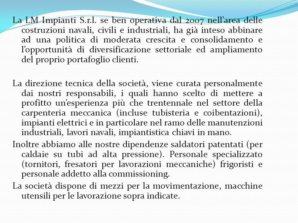 La LM Impianti S.r.l. se ben operativa dal 2007 nellarea delle costruzioni navali, civili e industriali, ha già inteso abbinare ad una politica di mod
