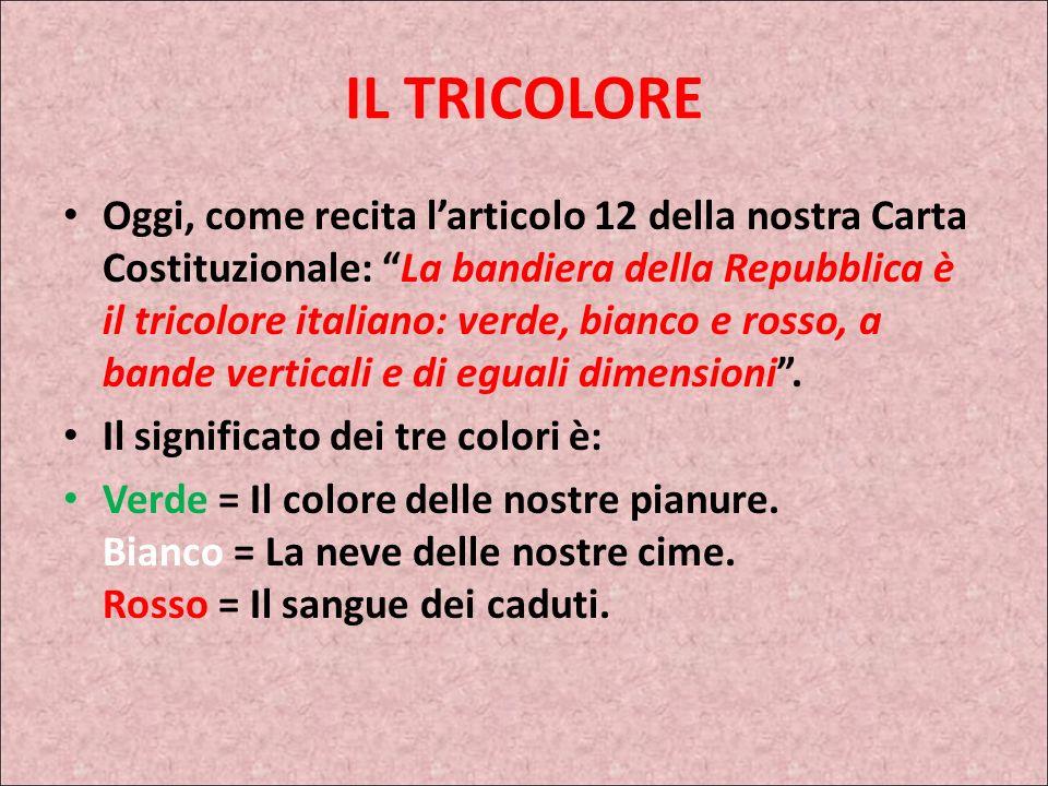 I SIMBOLI DELLA REPUBBLICA IL TRICOLORE Del Tricolore (la bandiera italiana) bisogna ricordare che, come bandiera nazionale, nasce a Reggio Emilia il