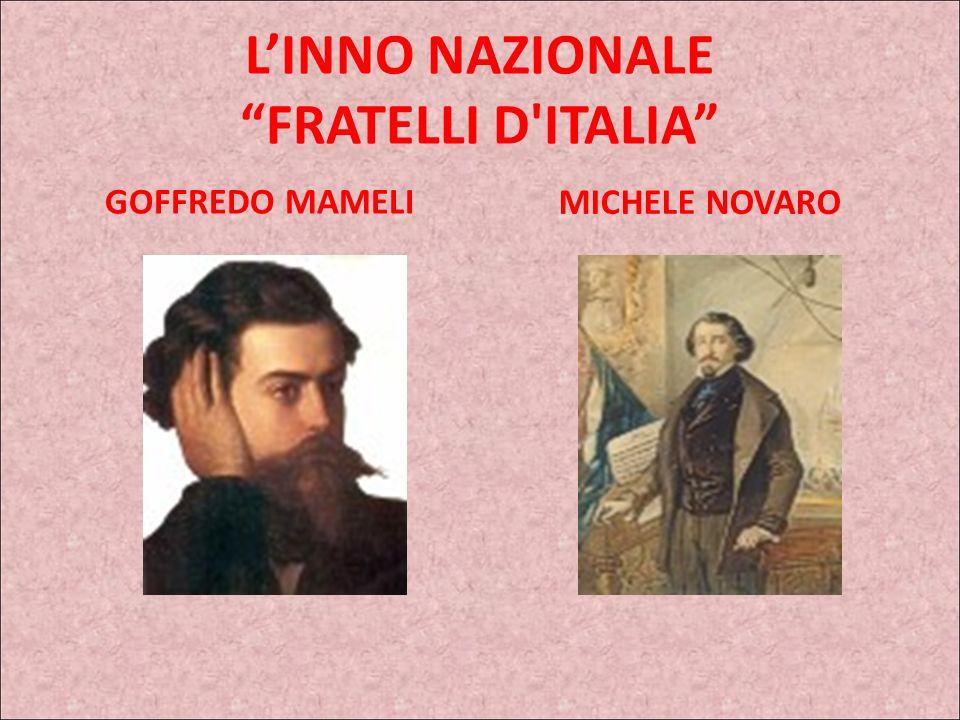 LINNO NAZIONALE FRATELLI D'ITALIA LInno Nazionale: Il Canto degli Italiani, meglio conosciuto come Inno di Mameli fu scritto nell'autunno del 1847 dal