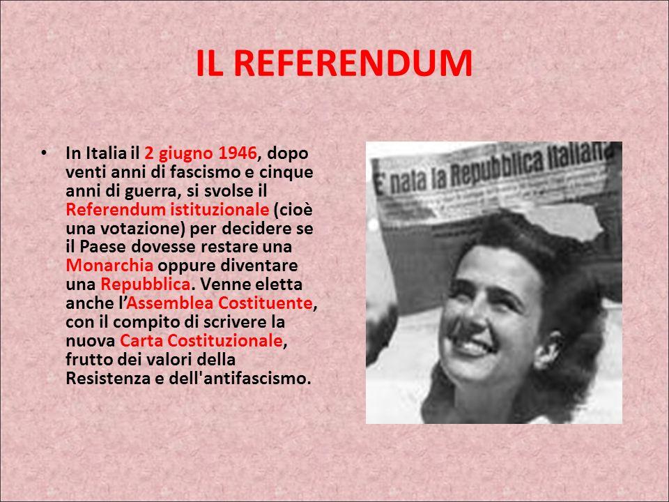 IL REFERENDUM In Italia il 2 giugno 1946, dopo venti anni di fascismo e cinque anni di guerra, si svolse il Referendum istituzionale (cioè una votazione) per decidere se il Paese dovesse restare una Monarchia oppure diventare una Repubblica.