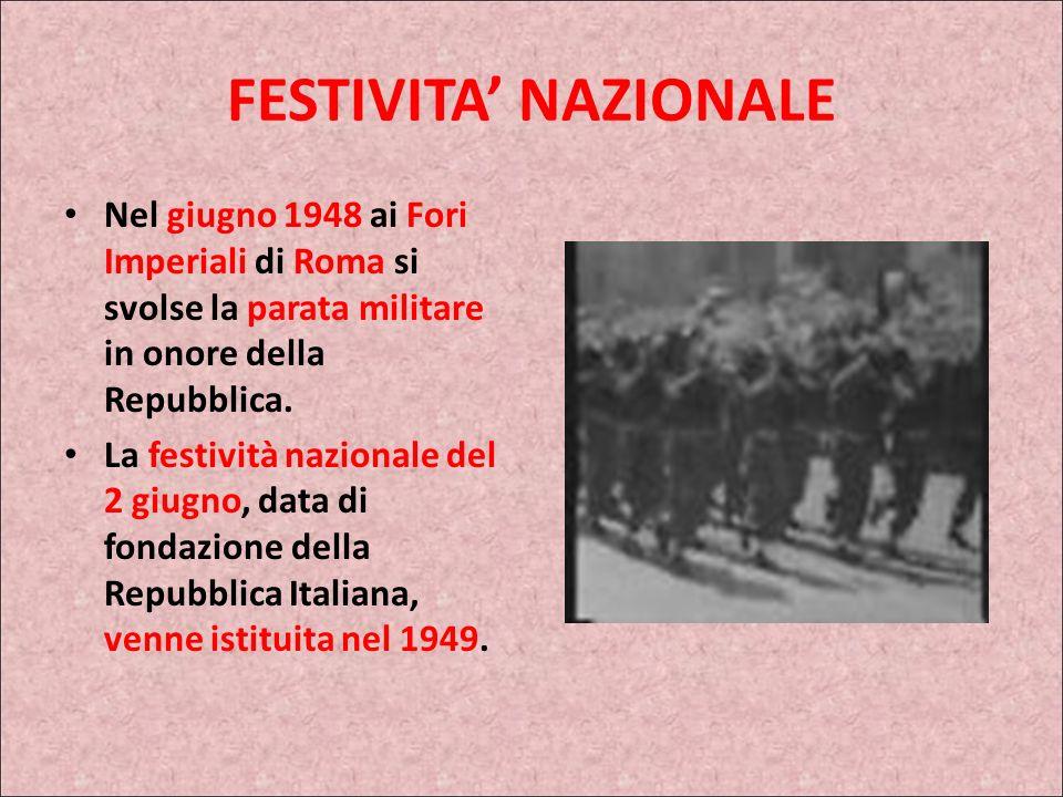 FESTIVITA NAZIONALE Nel giugno 1948 ai Fori Imperiali di Roma si svolse la parata militare in onore della Repubblica.