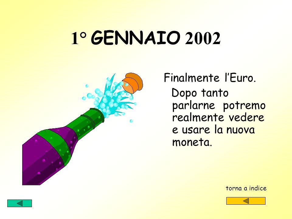 1° GENNAIO 1999 Nasce lEuro virtuale, le banche, le istituzioni, le amministrazioni degli stati europei operano in Euro torna a indice