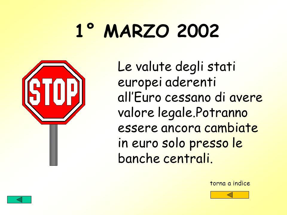 1° GENNAIO 2002 Finalmente lEuro. Dopo tanto parlarne potremo realmente vedere e usare la nuova moneta. torna a indice