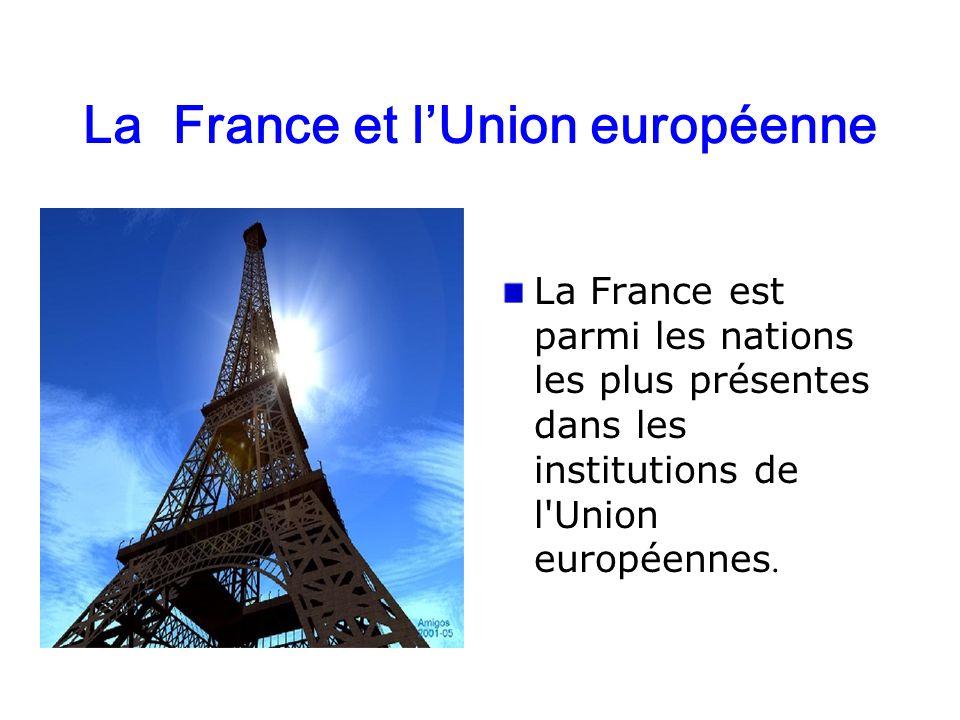 La France et lUnion européenne La France est parmi les nations les plus présentes dans les institutions de l'Union européennes.