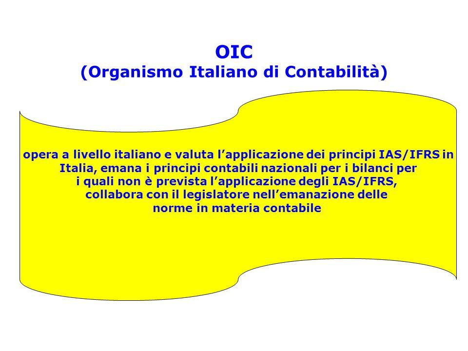 OIC (Organismo Italiano di Contabilità) opera a livello italiano e valuta lapplicazione dei principi IAS/IFRS in Italia, emana i principi contabili na