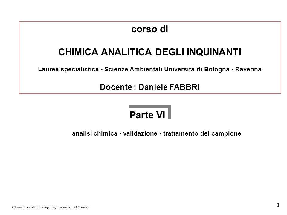 Chimica Analitica degli Inquinanti 6 - D.Fabbri 1 corso di CHIMICA ANALITICA DEGLI INQUINANTI Laurea specialistica - Scienze Ambientali Università di