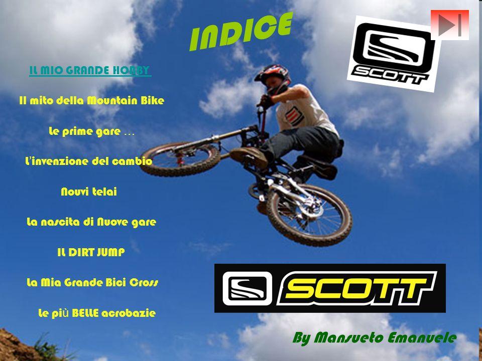 INDICE By Mansueto Emanuele IL MIO GRANDE HOBBY Il mito della Mountain Bike Le prime gare … L invenzione del cambio Nouvi telai La nascita di Nuove ga