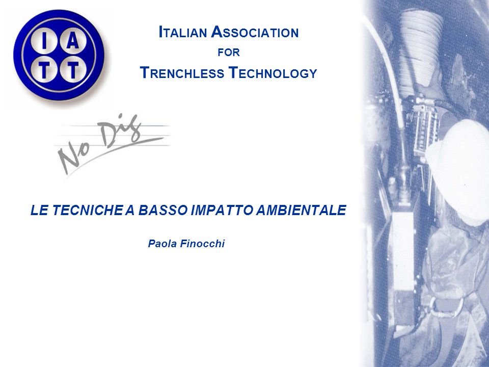I TALIAN A SSOCIATION FOR T RENCHLESS T ECHNOLOGY LE TECNICHE A BASSO IMPATTO AMBIENTALE Paola Finocchi