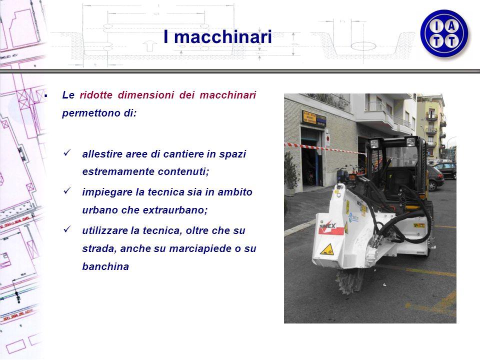 I macchinari Le ridotte dimensioni dei macchinari permettono di: allestire aree di cantiere in spazi estremamente contenuti; impiegare la tecnica sia