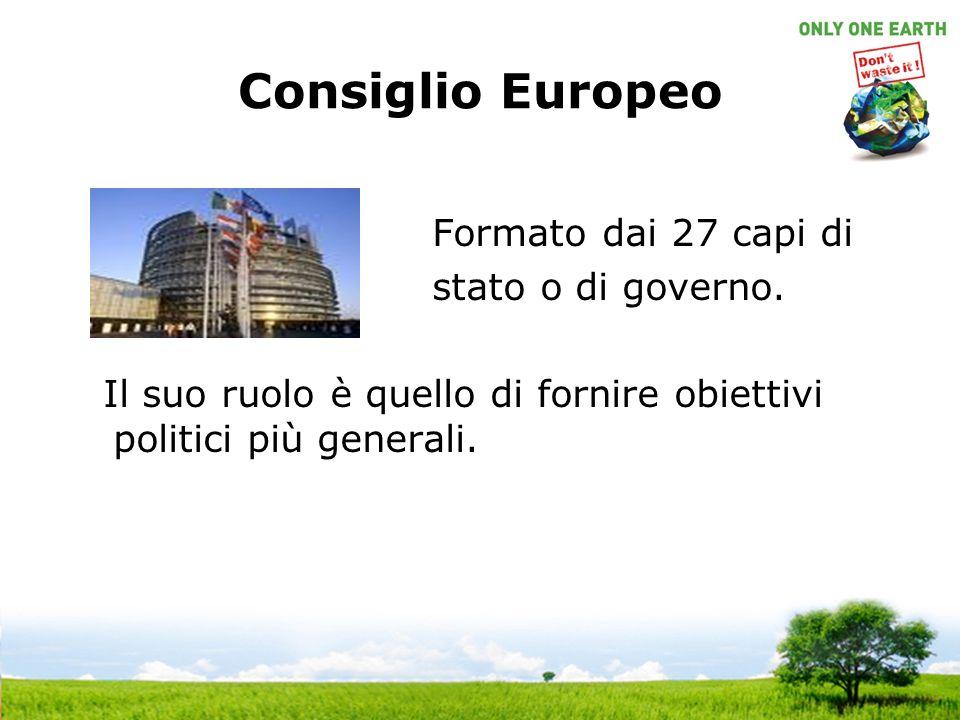 Consiglio Europeo Formato dai 27 capi di stato o di governo.