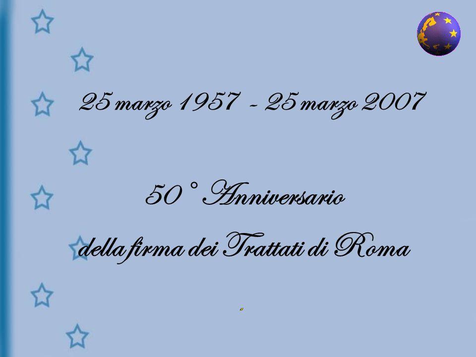 25 marzo 1957 - 25 marzo 2007 50° Anniversario della firma dei Trattati di Roma