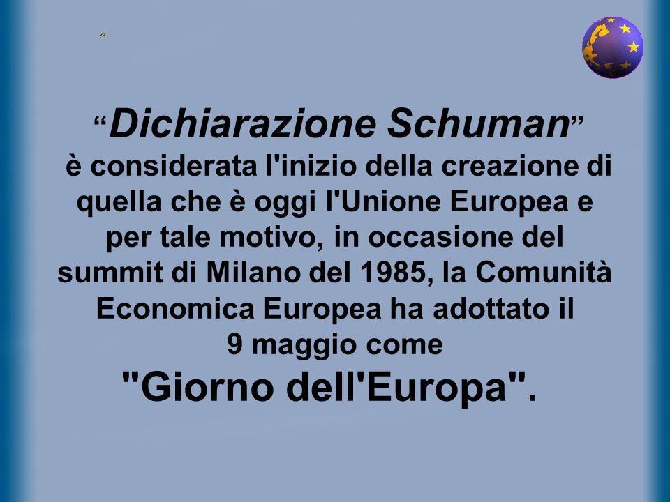 Dichiarazione Schuman è considerata l'inizio della creazione di quella che è oggi l'Unione Europea e per tale motivo, in occasione del summit di Milan