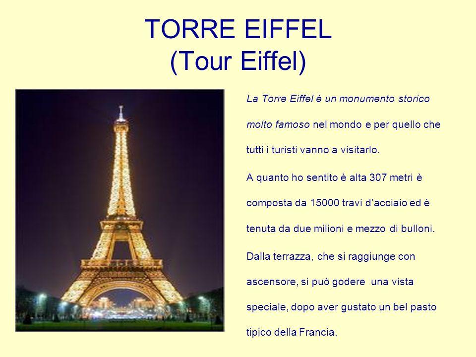 TORRE EIFFEL (Tour Eiffel) La Torre Eiffel è un monumento storico molto famoso nel mondo e per quello che tutti i turisti vanno a visitarlo.