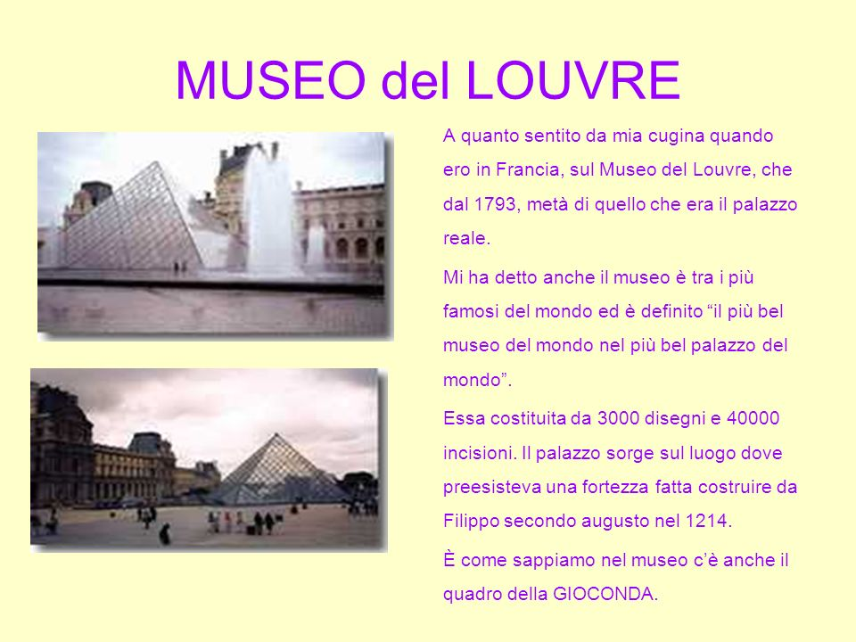 MUSEO del LOUVRE A quanto sentito da mia cugina quando ero in Francia, sul Museo del Louvre, che dal 1793, metà di quello che era il palazzo reale. Mi