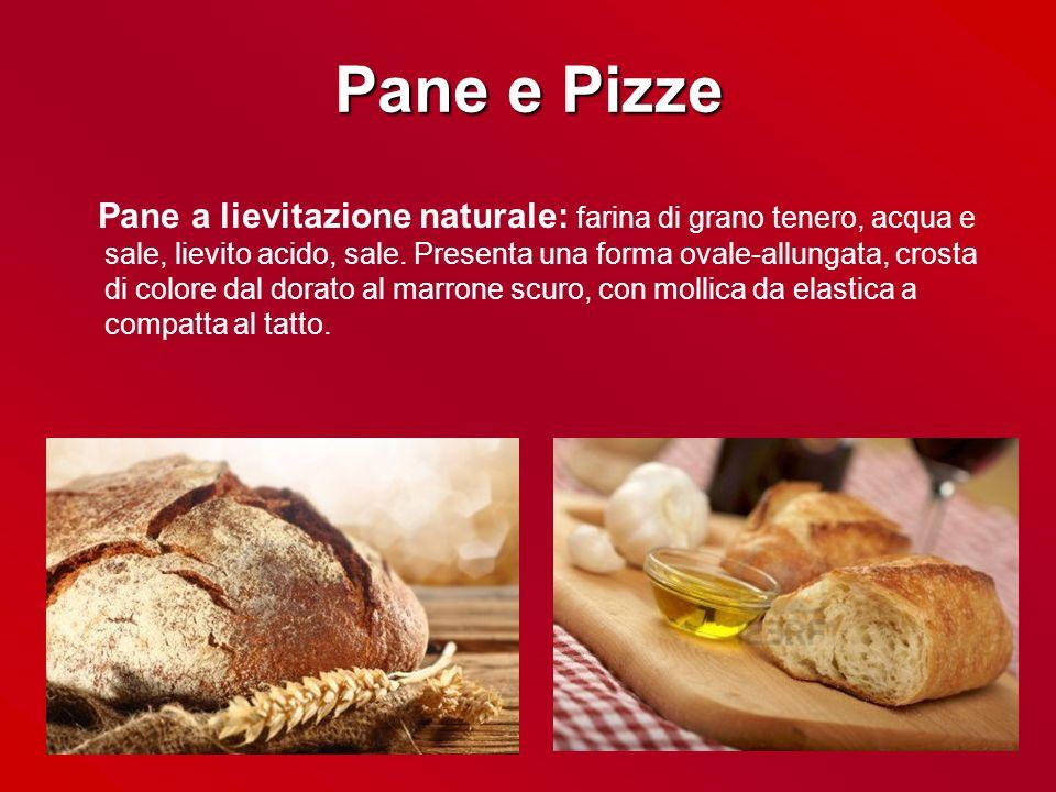 Pane e Pizze Pane a lievitazione naturale: farina di grano tenero, acqua e sale, lievito acido, sale. Presenta una forma ovale-allungata, crosta di co
