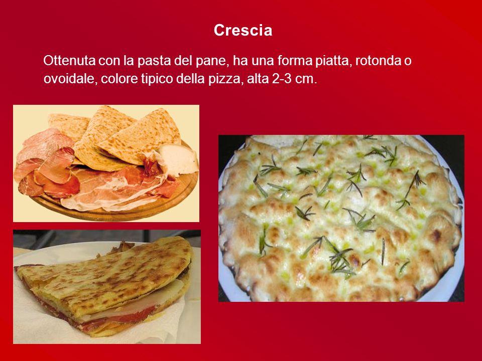 Crescia Ottenuta con la pasta del pane, ha una forma piatta, rotonda o ovoidale, colore tipico della pizza, alta 2-3 cm.