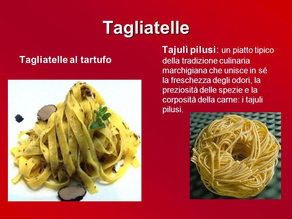 Tagliatelle Tagliatelle al tartufo Tajulì pilusi: un piatto tipico della tradizione culinaria marchigiana che unisce in sé la freschezza degli odori,
