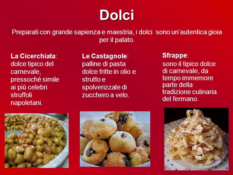 Dolci Sfrappe: sono il tipico dolce di carnevale, da tempo immemore parte della tradizione culinaria del fermano. Preparati con grande sapienza e maes