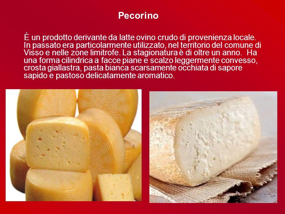 Pecorino È un prodotto derivante da latte ovino crudo di provenienza locale. In passato era particolarmente utilizzato, nel territorio del comune di V